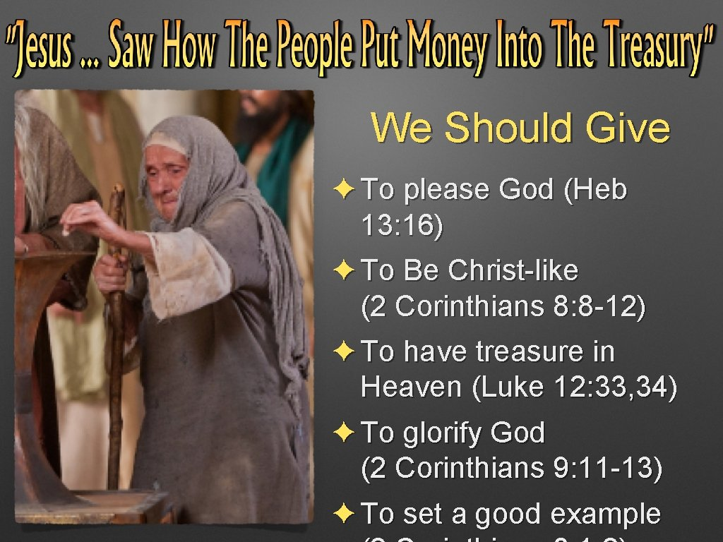 We Should Give ✦ To please God (Heb 13: 16) ✦ To Be Christ-like