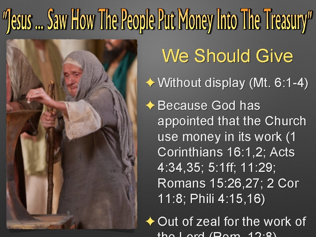 We Should Give ✦ Without display (Mt. 6: 1 -4) ✦ Because God has