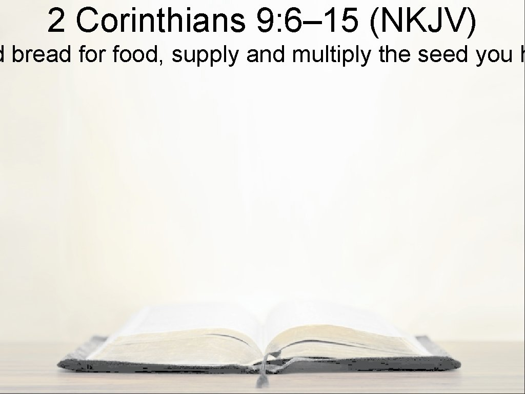 2 Corinthians 9: 6– 15 (NKJV) d bread for food, supply and multiply the