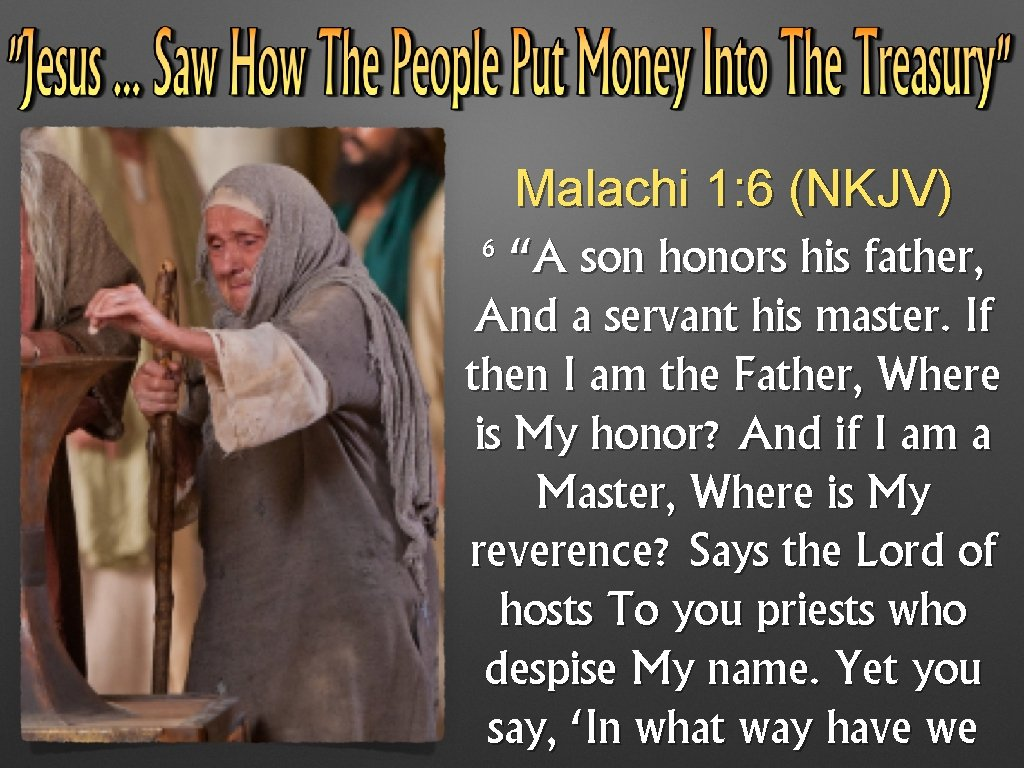 """Malachi 1: 6 (NKJV) 6 """"A son honors his father, And a servant his"""
