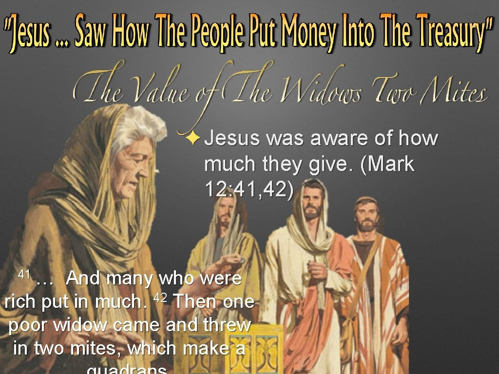 ✦Jesus was aware of how much they give. (Mark 12: 41, 42) 41 …