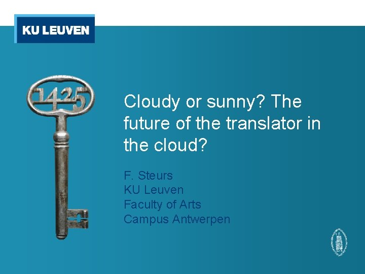 Cloudy or sunny? The future of the translator in the cloud? F. Steurs KU