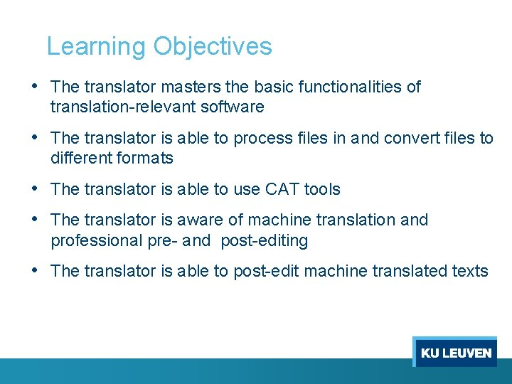 Learning Objectives • The translator masters the basic functionalities of translation-relevant software • The