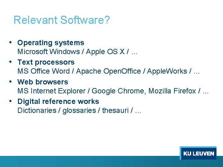 Relevant Software? • Operating systems Microsoft Windows / Apple OS X / … •