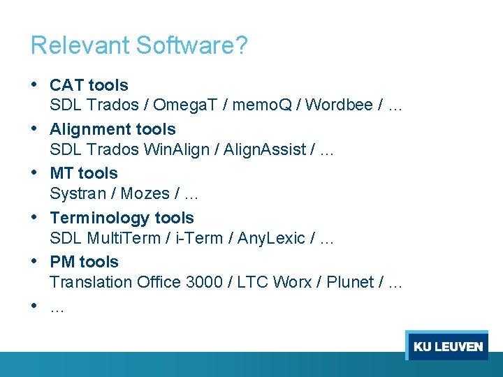 Relevant Software? • CAT tools • • • SDL Trados / Omega. T /