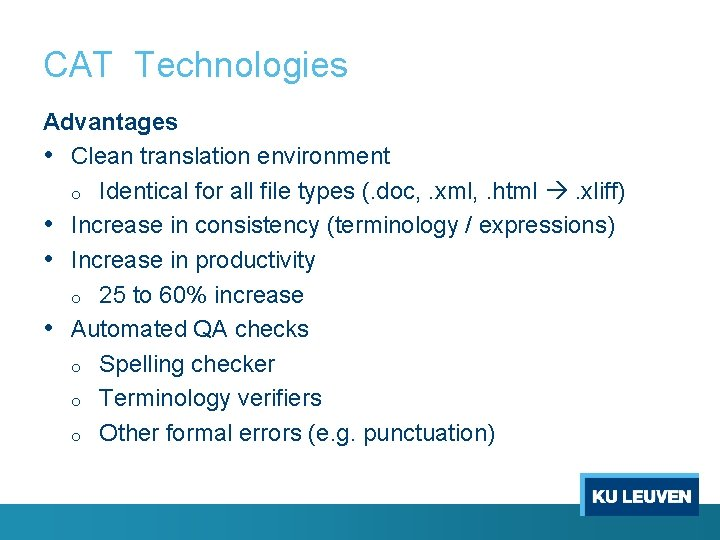 CAT Technologies Advantages • Clean translation environment o Identical for all file types (.