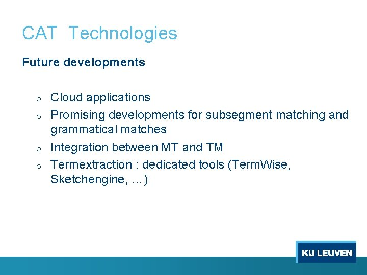 CAT Technologies Future developments o o Cloud applications Promising developments for subsegment matching and