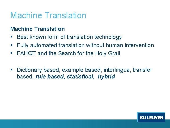 Machine Translation • Best known form of translation technology • Fully automated translation without