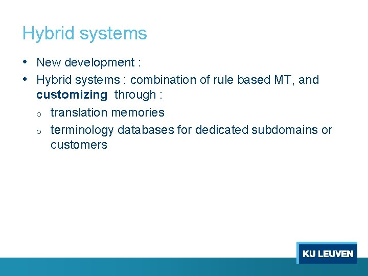 Hybrid systems • New development : • Hybrid systems : combination of rule based
