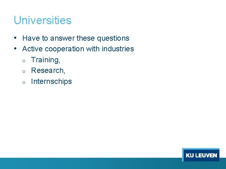 Universities • Have to answer these questions • Active cooperation with industries o o