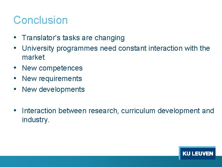 Conclusion • Translator's tasks are changing • University programmes need constant interaction with the