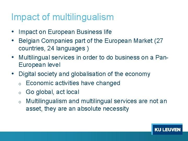 Impact of multilingualism • Impact on European Business life • Belgian Companies part of