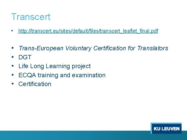 Transcert • http: //transcert. eu/sites/default/files/transcert_leaflet_final. pdf • • • Trans-European Voluntary Certification for Translators