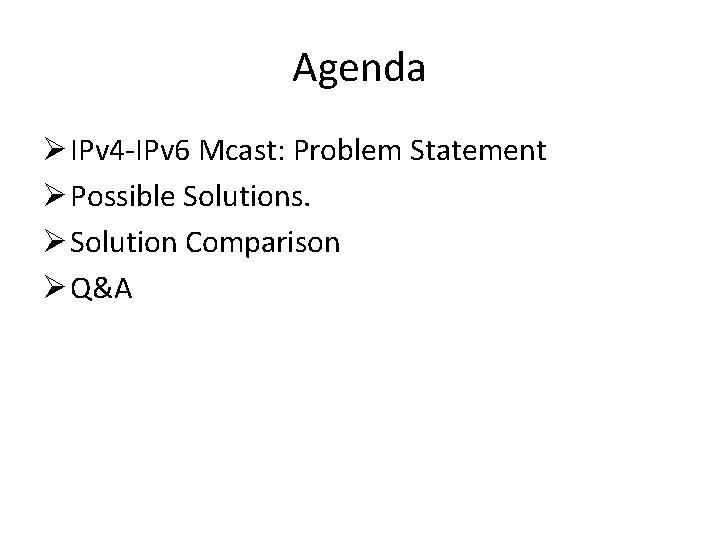 Agenda Ø IPv 4 -IPv 6 Mcast: Problem Statement Ø Possible Solutions. Ø Solution