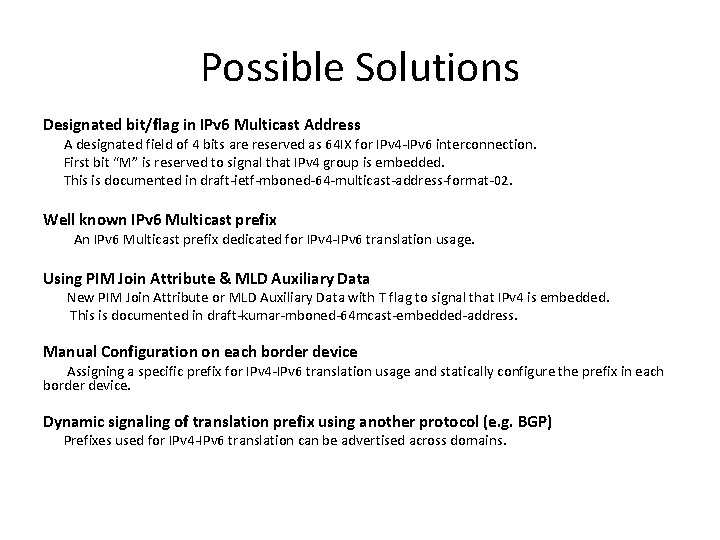 Possible Solutions Designated bit/flag in IPv 6 Multicast Address A designated field of 4