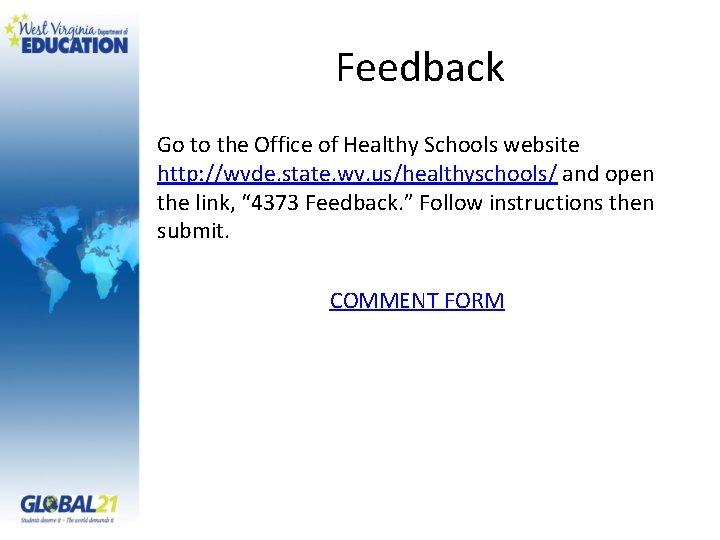 Feedback Go to the Office of Healthy Schools website http: //wvde. state. wv. us/healthyschools/