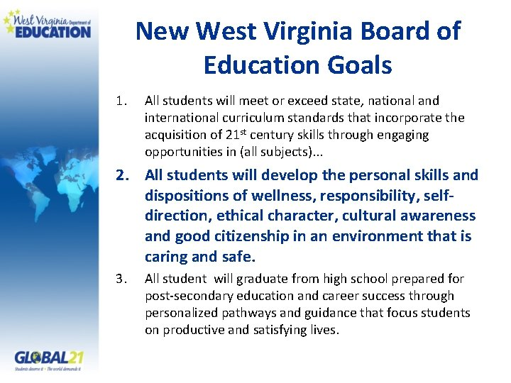 New West Virginia Board of Education Goals 1. All students will meet or exceed
