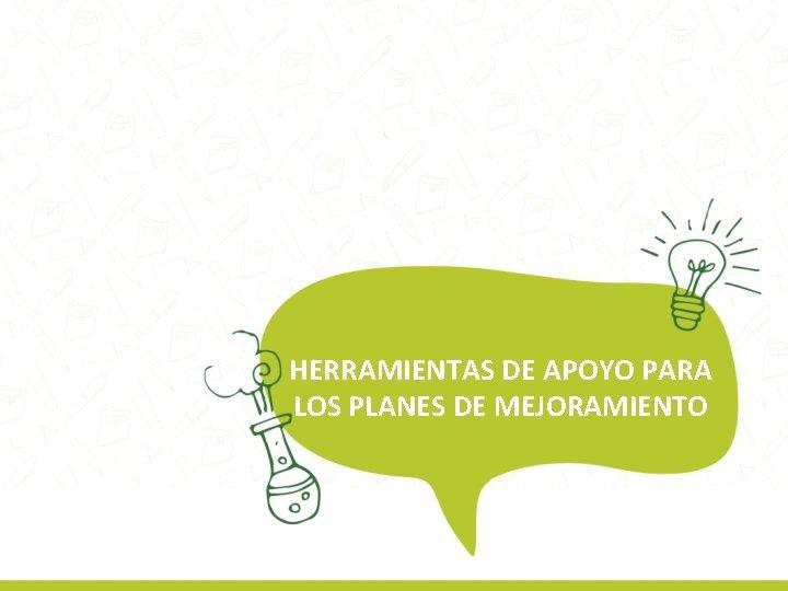 HERRAMIENTAS DE APOYO PARA LOS PLANES DE MEJORAMIENTO