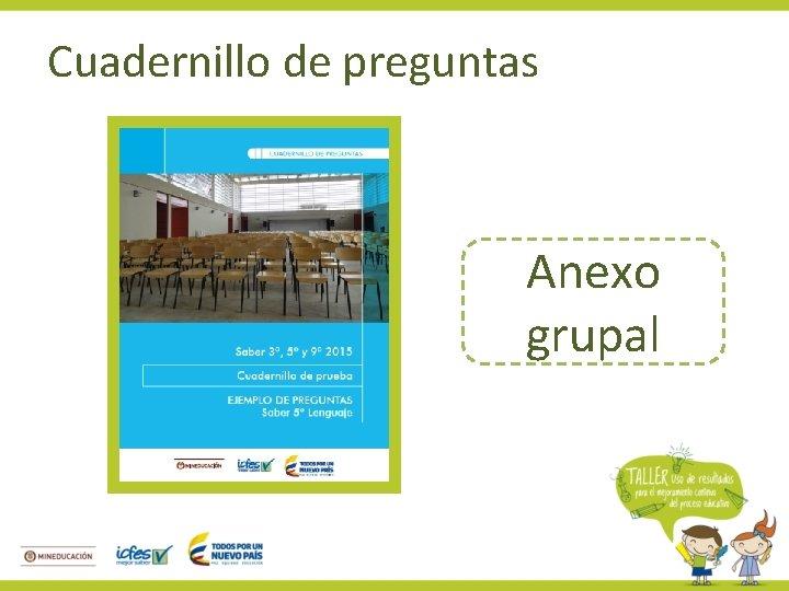 Cuadernillo de preguntas Anexo grupal