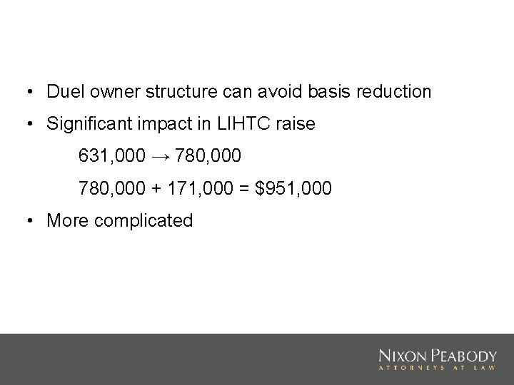 • Duel owner structure can avoid basis reduction • Significant impact in LIHTC