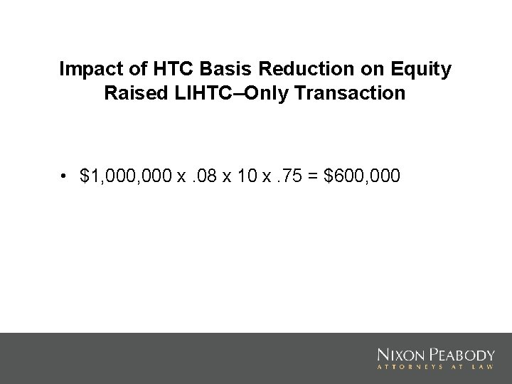 Impact of HTC Basis Reduction on Equity Raised LIHTC–Only Transaction • $1, 000 x.