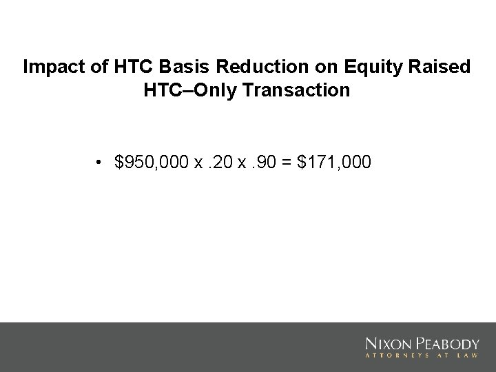 Impact of HTC Basis Reduction on Equity Raised HTC–Only Transaction • $950, 000 x.