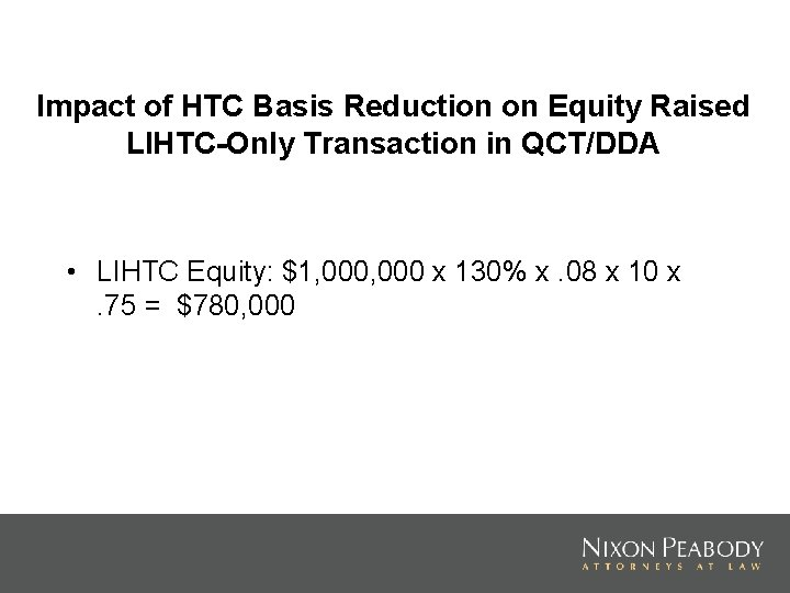 Impact of HTC Basis Reduction on Equity Raised LIHTC-Only Transaction in QCT/DDA • LIHTC