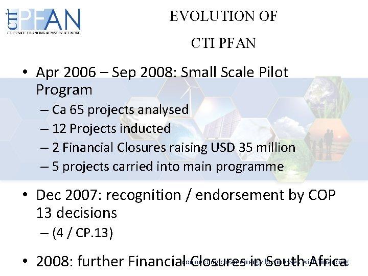 EVOLUTION OF CTI PFAN • Apr 2006 – Sep 2008: Small Scale Pilot Program