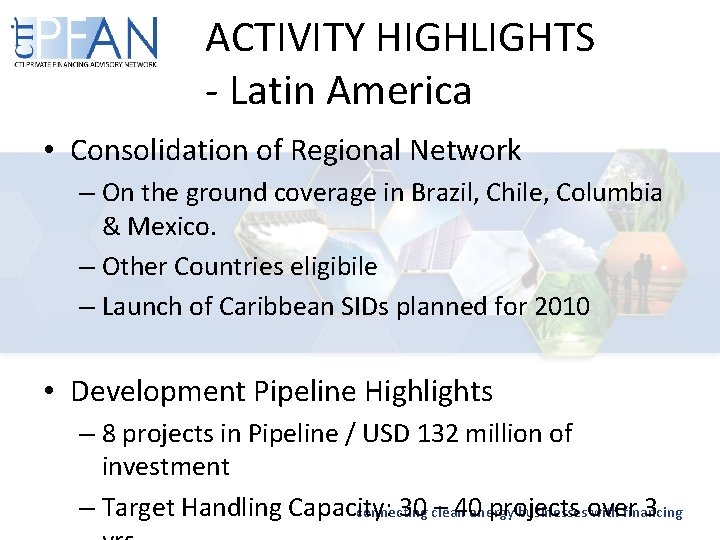 ACTIVITY HIGHLIGHTS - Latin America • Consolidation of Regional Network – On the ground