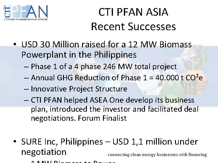 CTI PFAN ASIA Recent Successes • USD 30 Million raised for a 12 MW