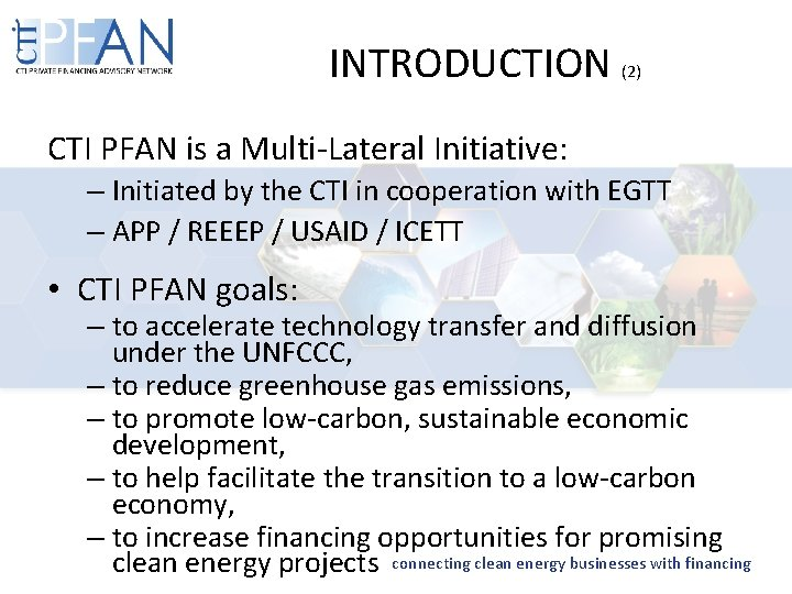 INTRODUCTION (2) CTI PFAN is a Multi-Lateral Initiative: – Initiated by the CTI in