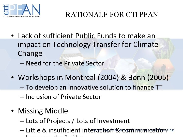 RATIONALE FOR CTI PFAN • Lack of sufficient Public Funds to make an impact