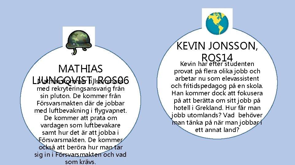 MATHIAS Mathias kommer tillsammans LJUNGQVIST, ROS 06 med rekryteringsansvarig från sin pluton. De kommer