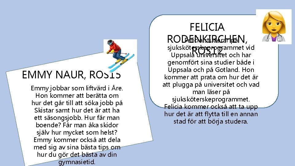 FELICIA Felicia studerar på RODENKIRCHEN, sjuksköterskeprogrammet vid ROS 12 Uppsala universitet och har EMMY