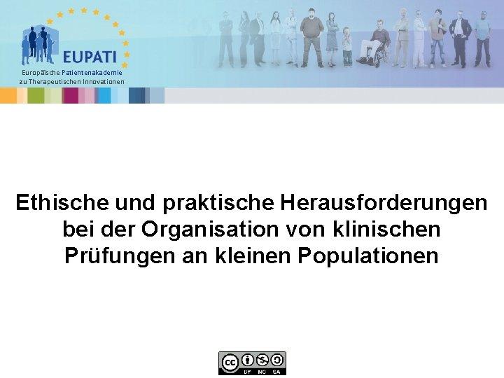 Europäische Patientenakademie zu Therapeutischen Innovationen Ethische und praktische Herausforderungen bei der Organisation von klinischen