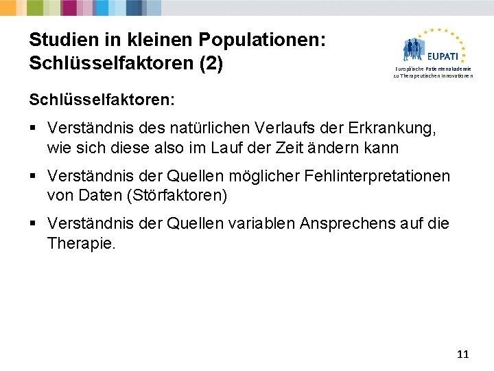 Studien in kleinen Populationen: Schlüsselfaktoren (2) Europäische Patientenakademie zu Therapeutischen Innovationen Schlüsselfaktoren: § Verständnis