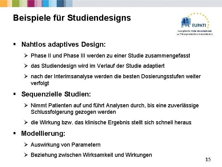Beispiele für Studiendesigns Europäische Patientenakademie zu Therapeutischen Innovationen § Nahtlos adaptives Design: Ø Phase