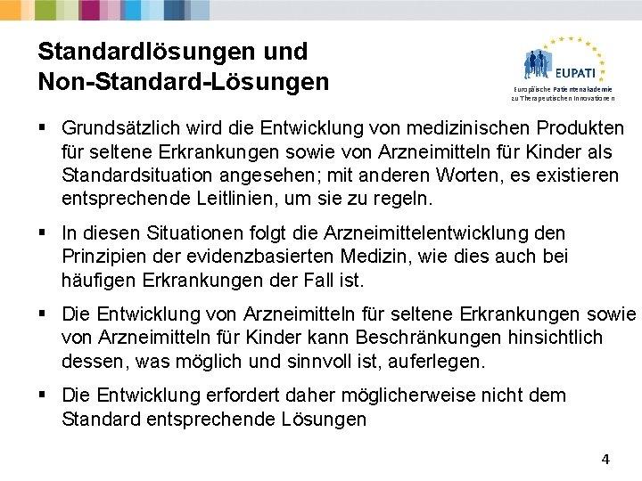 Standardlösungen und Non-Standard-Lösungen Europäische Patientenakademie zu Therapeutischen Innovationen § Grundsätzlich wird die Entwicklung von