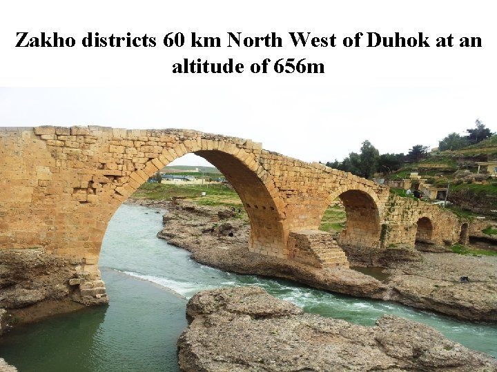 Zakho districts 60 km North West of Duhok at an altitude of 656 m