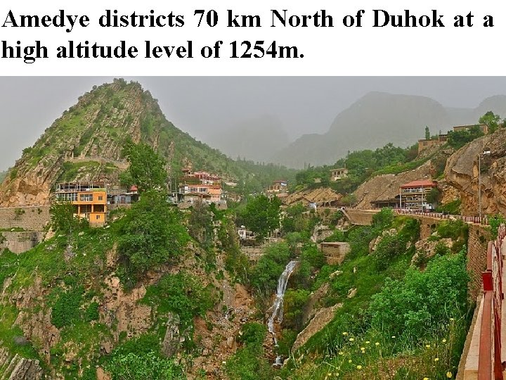 Amedye districts 70 km North of Duhok at a high altitude level of 1254