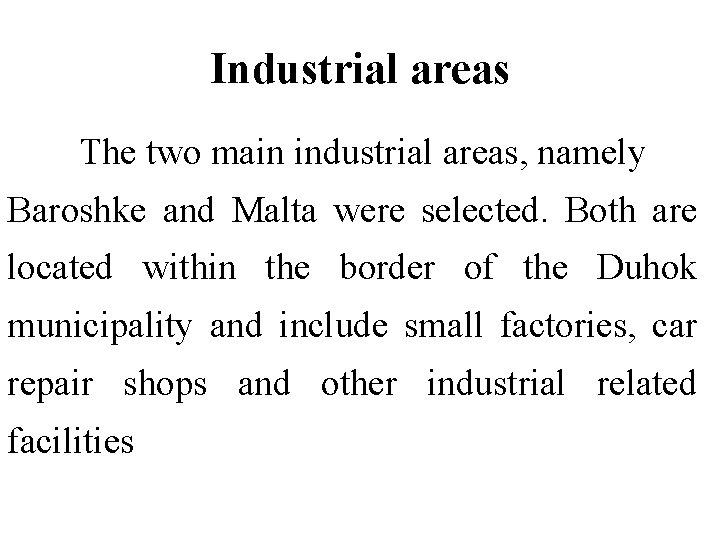 Industrial areas The two main industrial areas, namely Baroshke and Malta were selected. Both