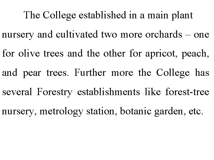 The College established in a main plant nursery and cultivated two more orchards –