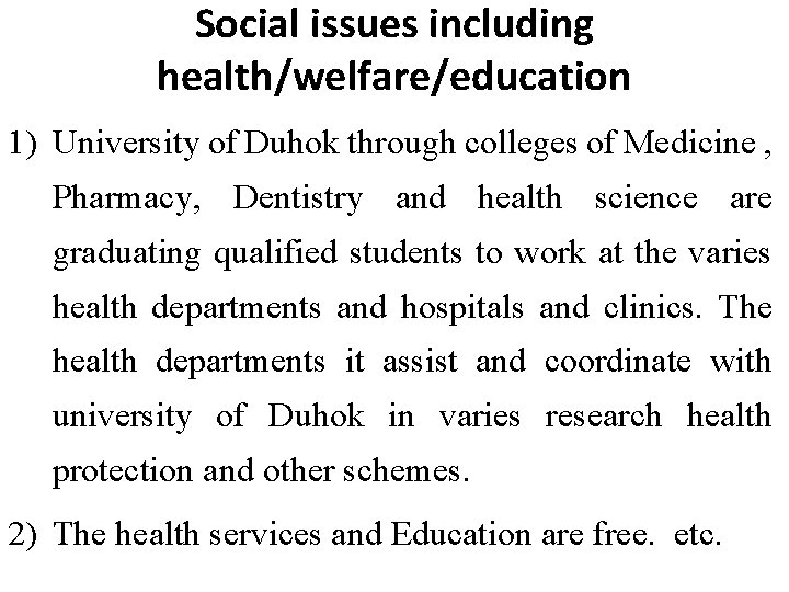 Social issues including health/welfare/education 1) University of Duhok through colleges of Medicine , Pharmacy,