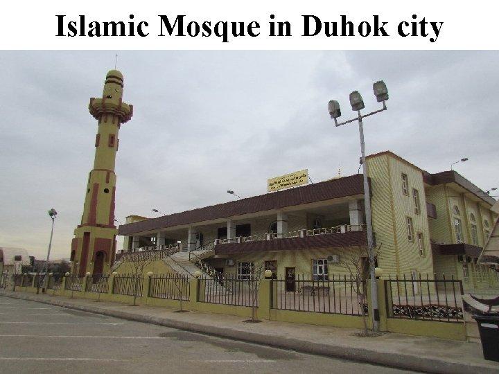Islamic Mosque in Duhok city