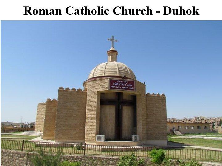 Roman Catholic Church - Duhok