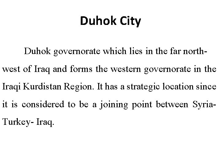 Duhok City Duhok governorate which lies in the far northwest of Iraq and forms
