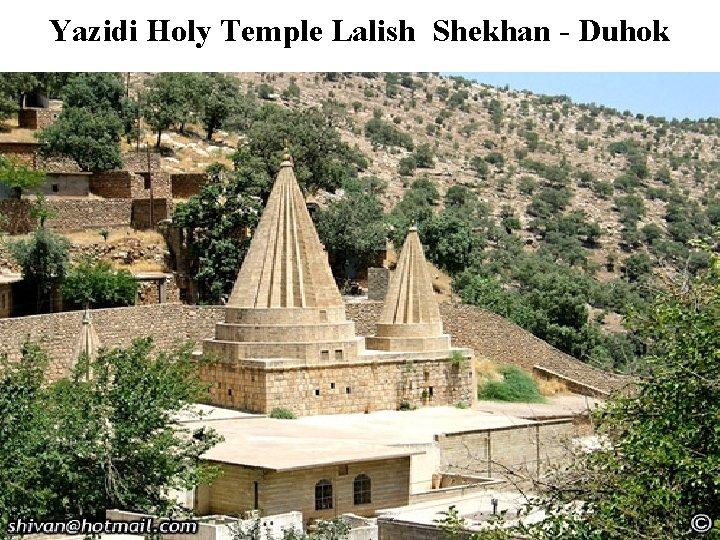 Yazidi Holy Temple Lalish Shekhan - Duhok
