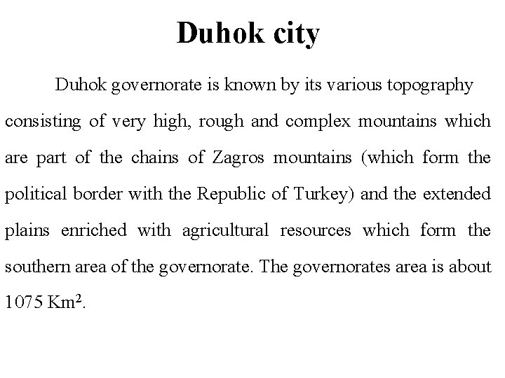 Duhok city Duhok governorate is known by its various topography consisting of very high,