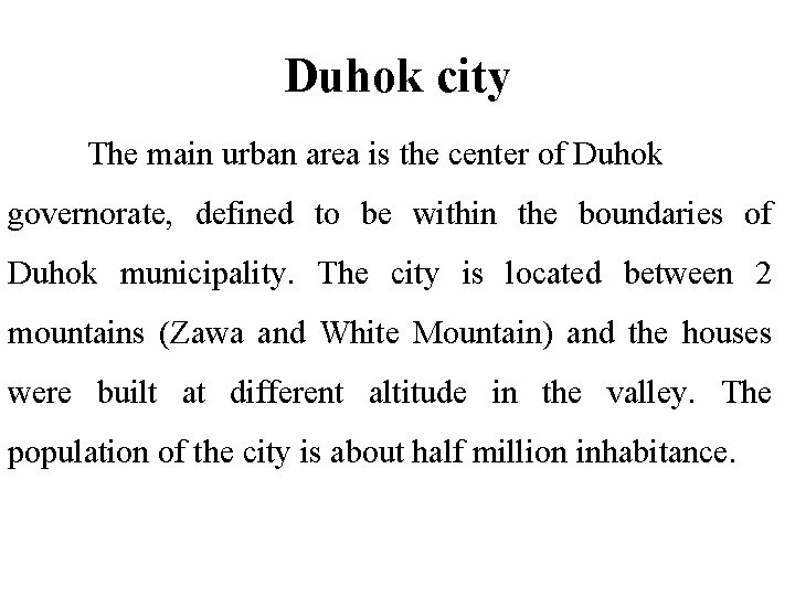 Duhok city The main urban area is the center of Duhok governorate, defined to