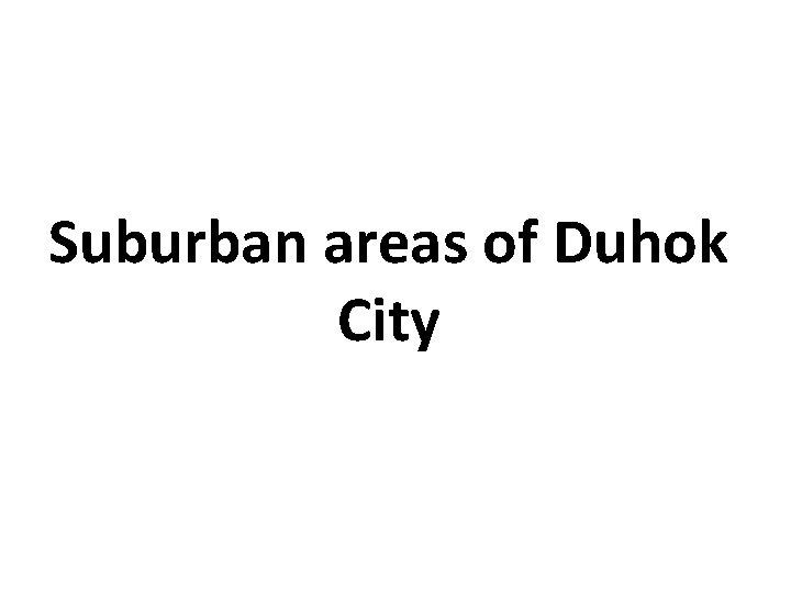Suburban areas of Duhok City